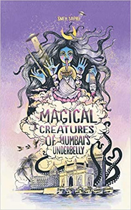 Magical Creatures of Mumbai's Underbelly by Sneh Sapru
