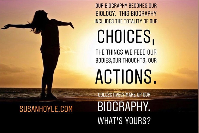 Our Biography Creates our Biology!
