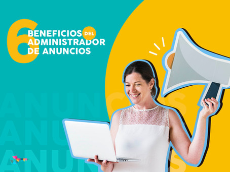6 BENEFICIOS DEL ADMINISTRADOR DE ANUNCIOS