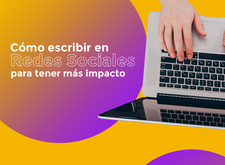 Cómo escribir en redes sociales para tener más impacto