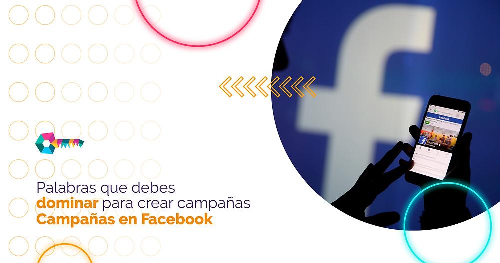 Palabras que debes dominar para crear campañas en Facebook