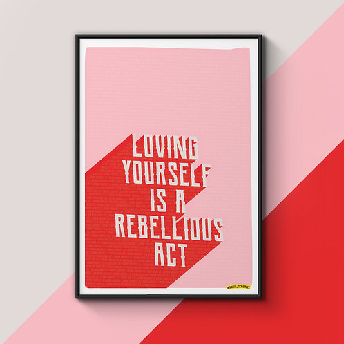 Loving Yourself Is A Rebellious Act A4 Poster