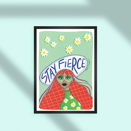Stay Fierce A4/A3 Poster
