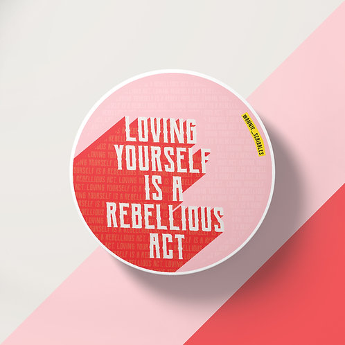 Loving Yourself Is A Rebellious Act Vinyl Sticker