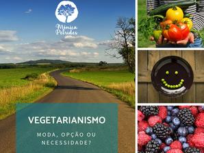 Vegetarianismo: moda, opção ou necessidade?