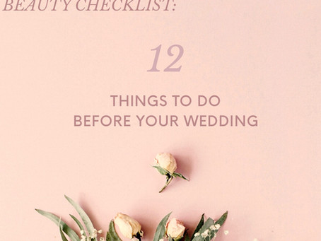 12 Things To Do Before Your Wedding-BRIDAL BEAUTY GUIDE: