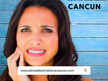Dental Emergency Cancun