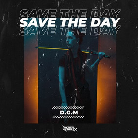 D.G.M - Save the day [OUT NOW]