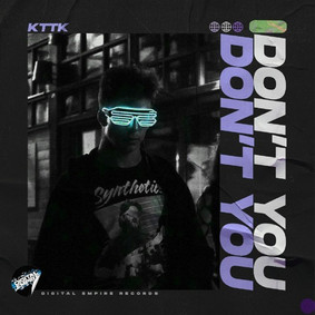 KTTK - Don`t You  OUT NOW