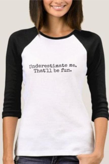 Underestimate Me Women's 3/4 Sleeve Shirt