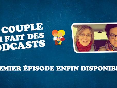 Le Couple qui fait des podcasts... C'EST PARTI !