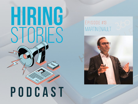Hiring Stories Podcast - EP13: Martin Enault