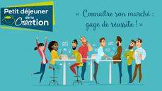 Petit Déjeuner de la Création : Connaître son marché : gage de réussite !