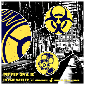 In The Valley - Pippen On A 40 - Produced by Analog featuring Sipn MC, Charlie-Moon Meader, Wisdom 2th