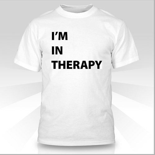 Im in Therapy T-Shirt