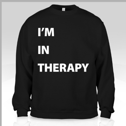 Im in Therapy Sweatshirt