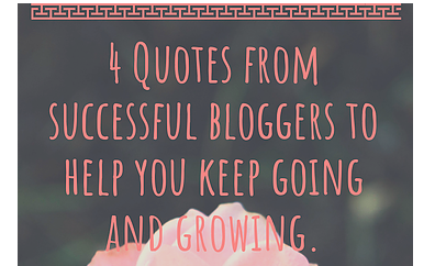4 Quotes from Successful Bloggers that will encourage you to keep going
