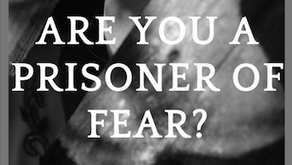Are you a prisoner of fear?