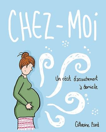 Couverture du livre de bande dessinée «Chez-moi» de Catherine Bard, qui représente une femme enceinte