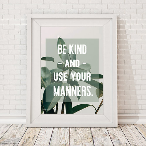 Be kind and use your manners
