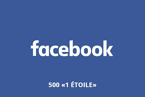 "500 ""1 étoile"" Facebook"