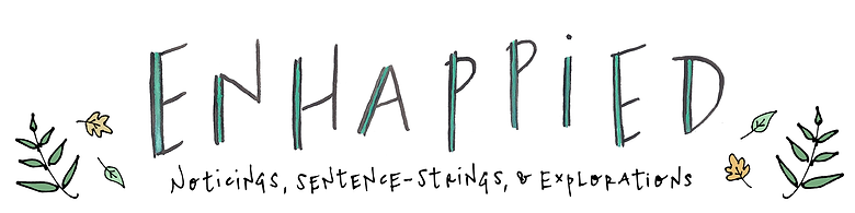 Blog Header: Enhappied - Noticings, sentence-strings, & explorations