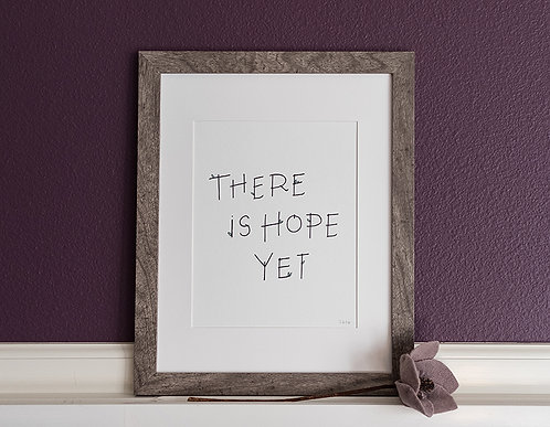 There is Hope Yet Art Print (3 prints)
