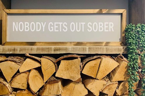 Nobody Gets Out Sober - Long