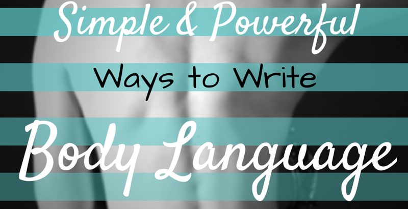9 Simple and Powerful Ways to Write Body Language