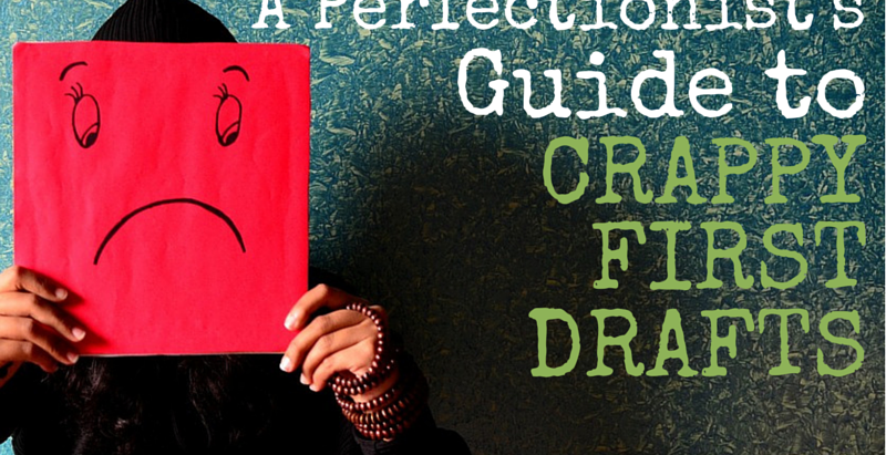 A Perfectionist's Guide to Crappy First Drafts