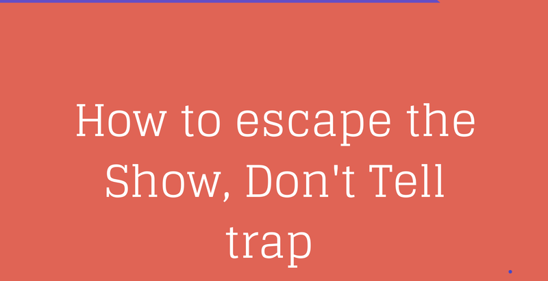 How to Escape the Show, Don't Tell Trap