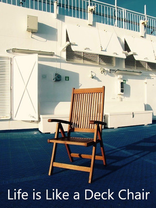 Life is Like a Deck Chair