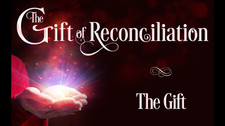 The Gift of   Reconciliation
