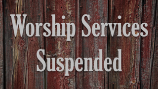Suspending In-Person Worship Services