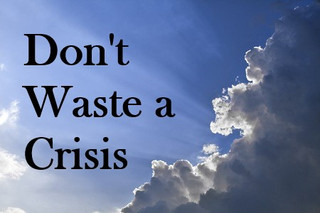 Don't Waste a Crisis