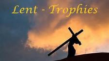 Lent - Trophies