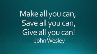 Earn All You Can, Save All You Can,  Give All You Can