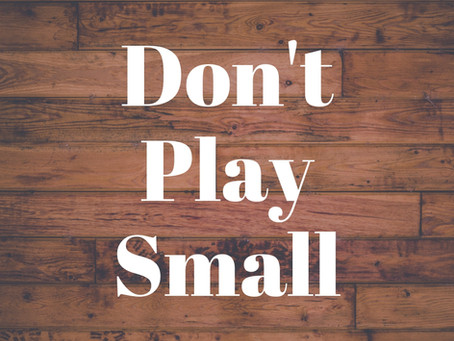 Why are we so comfortable in playing small?