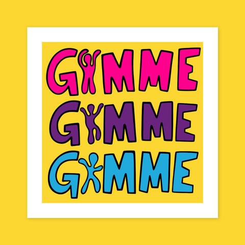 GIMME GIMME GIMME