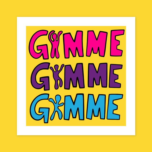 GIMME GIMME GIMME Print