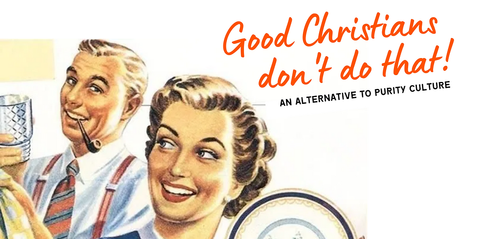 Good Christians Don't Do That: An Alternative to Purity Culture