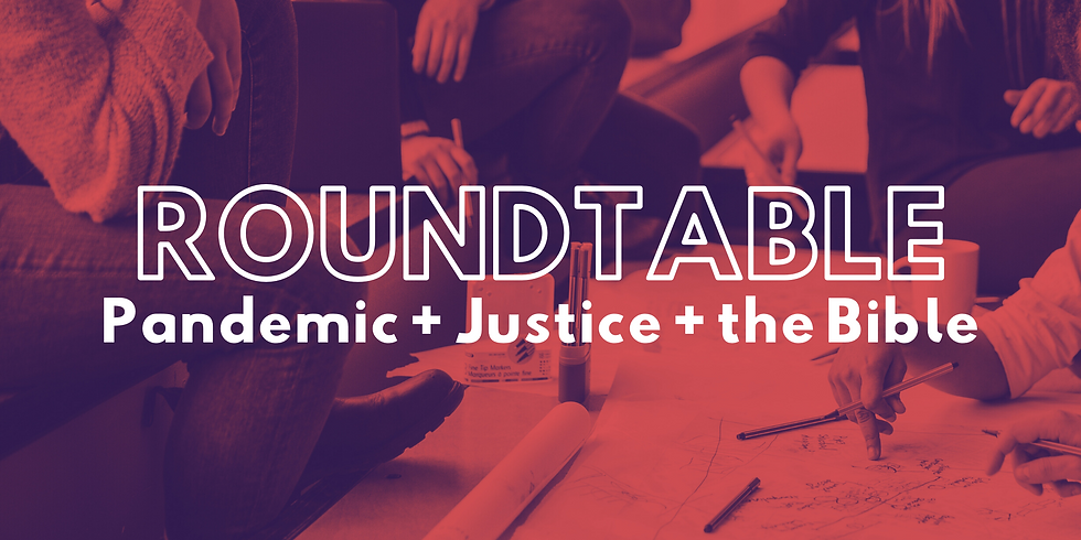 Roundtable: Pandemic + Justice + the Bible