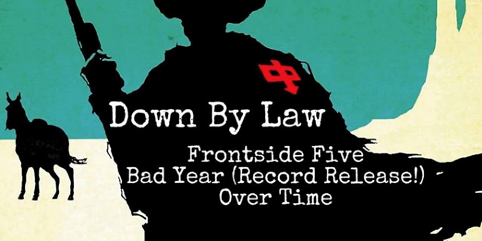 Down By Law, Bad Year (Record Release), Front Side Five and Over Time
