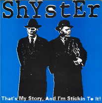 Shyster - That's My Story, And I'm Stickin To It!