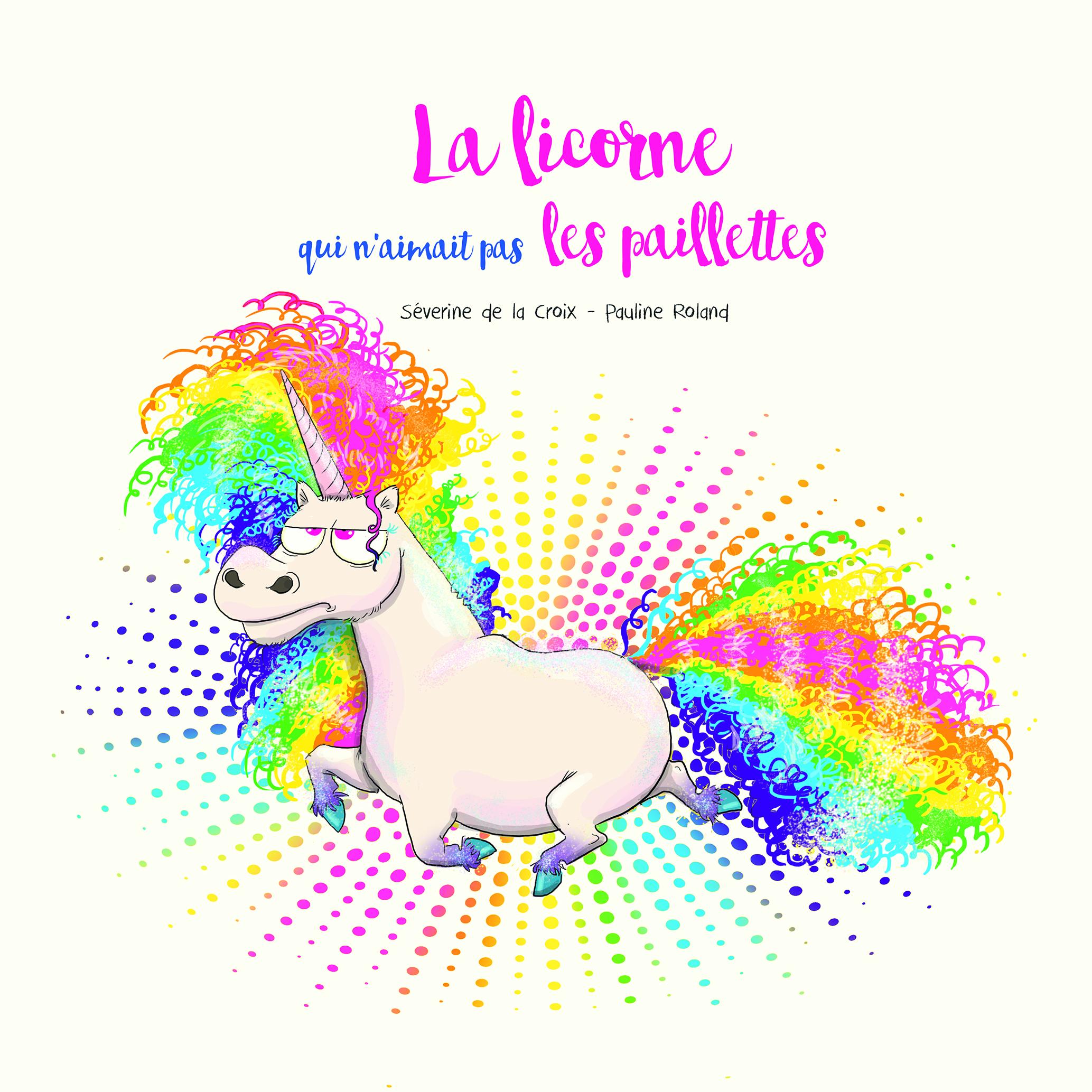 """""""La Licorne qui n'aimait pas les Paillettes"""""""