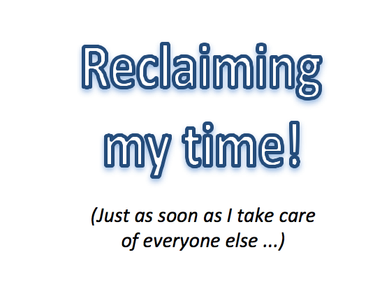 Reclaiming your time ... reclaiming your self