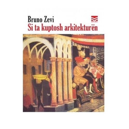 Si ta kuptosh arkitekturën - Bruno Zevi