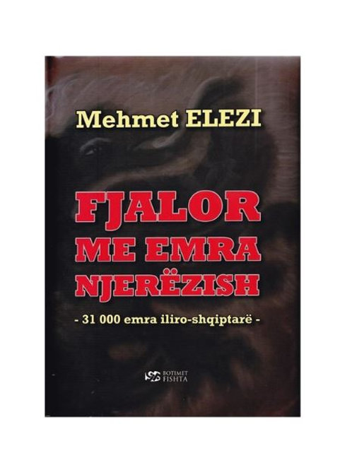 Fjalor me emra njerëzish, - 31000 emra iliro-shqiptarë - Mehmet Elezi