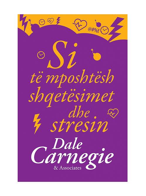 Si të mposhtësh shqetësimet dhe stresin - Dale Carnegie