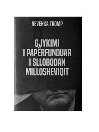Gjykimi i papërfunduar i Sllobodan Millosheviqit - NEVENKA TROMP